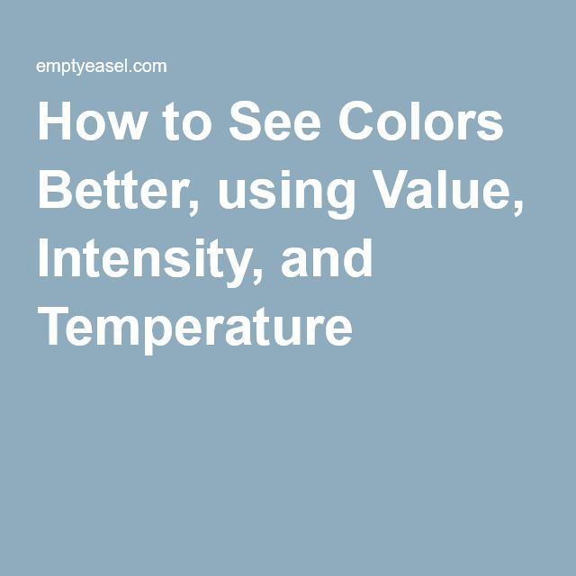 How to See Colors Better, using Value, Intensity, and Temperature