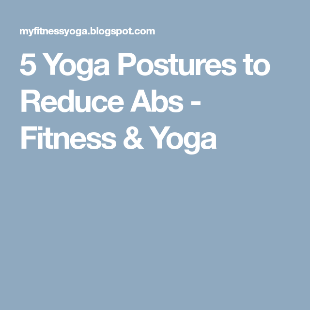 5 Yoga Postures to Reduce Abs - Fitness & Yoga