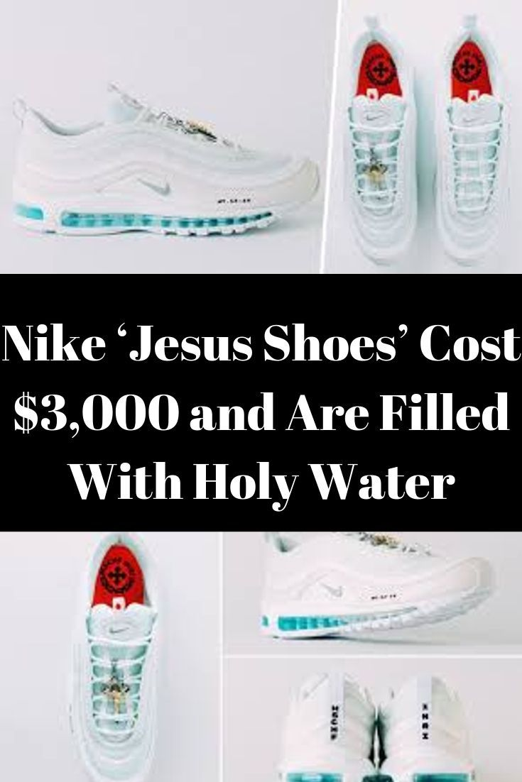 Nike's $3000 Jesus Shoes With Holy Water Sold Out What to