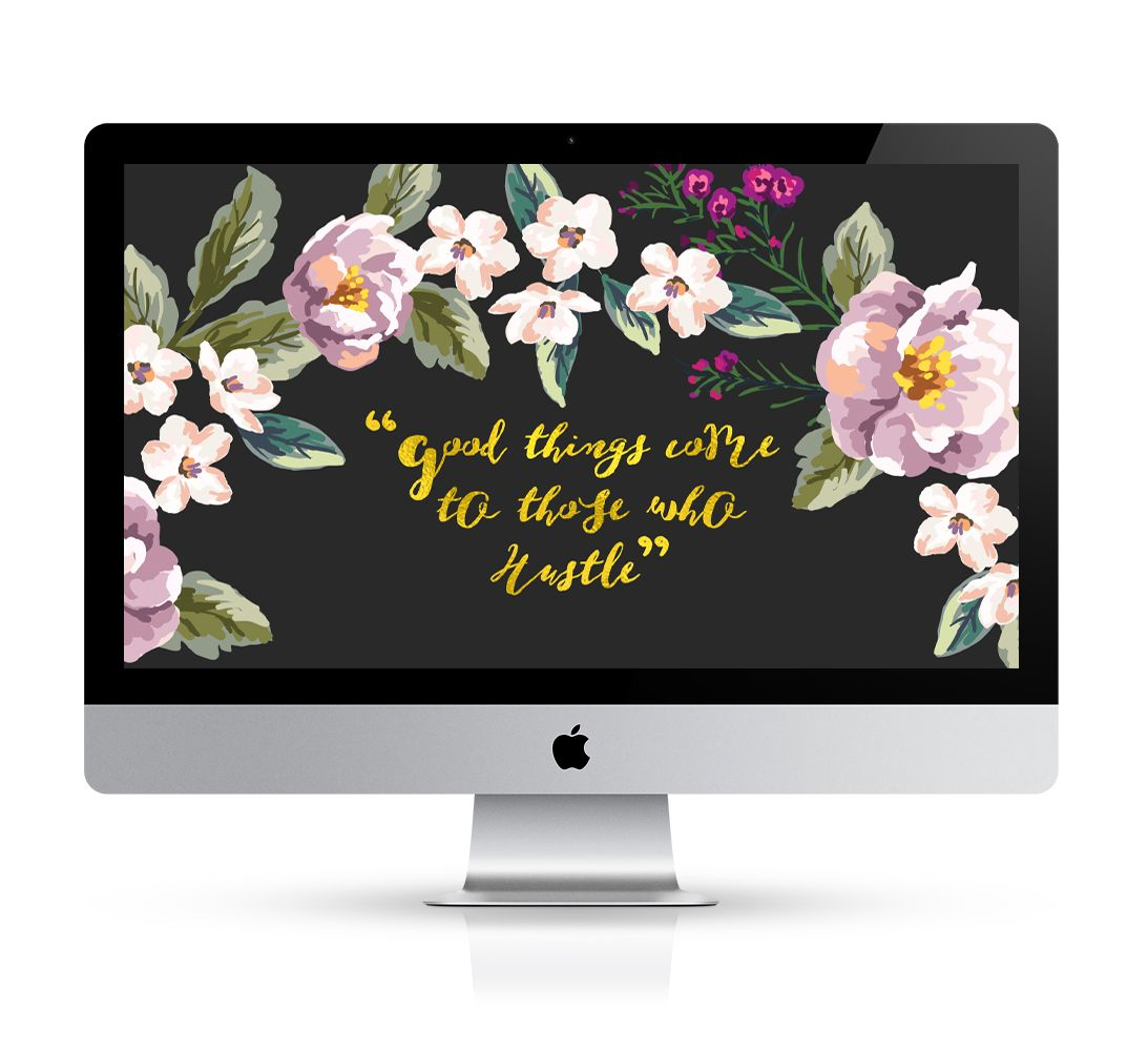 You get what you hustle for.Get this floral desktop wallpaper for free to motivate you to work harder and beat down post-vacation blues.