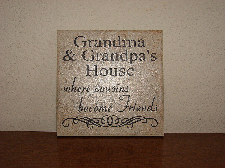 Grandma And Grandpa S House Where Cousins Become Friends Decorative Tile Quote Plaque Read More