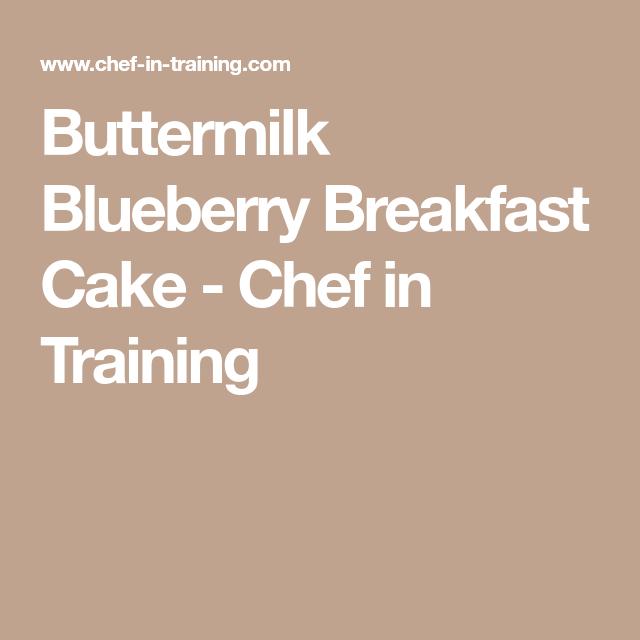 Buttermilk Blueberry Breakfast Cake - Chef in Training