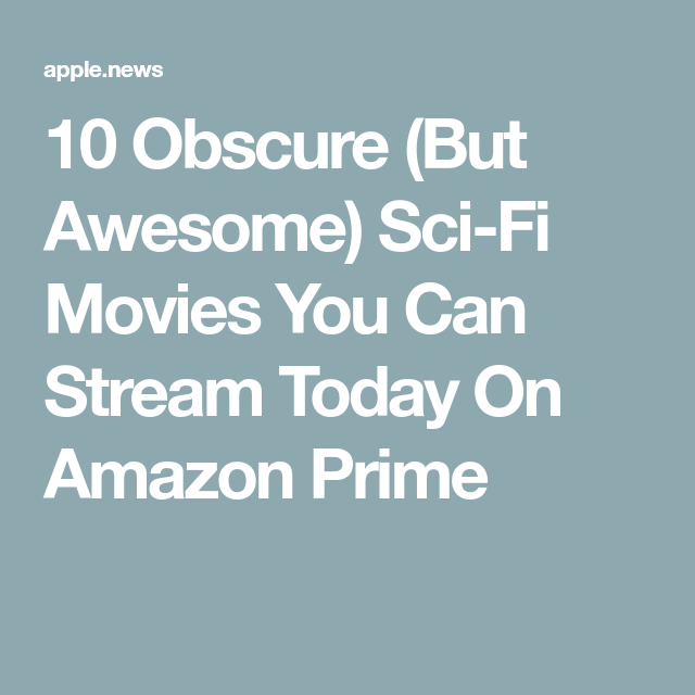 10 Obscure But Awesome Sci Fi Movies You Can Stream Today On Amazon Prime Sci Fi Movies Obscure Movie Facts