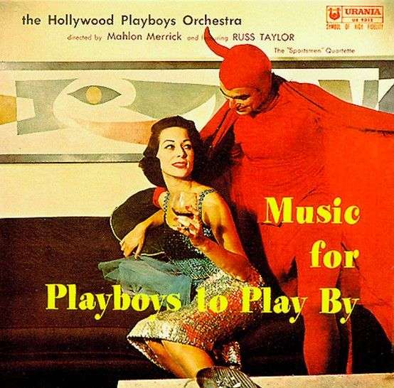 Mahlon Merrick and the Hollywood Playboys Orchestra featuring Russ Taylor and the Sportsmen Quartette - Music for Playboys to Play By (1957)