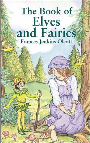 Book Of Elves And Fairies By Frances Jenkins Olcott Elves And Fairies Books Elves