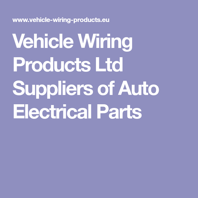 vehicle wiring products ltd suppliers of auto electrical parts rh pinterest co uk Vehicle Wiring Harness Diagram Vehicle Wiring Harness Diagram