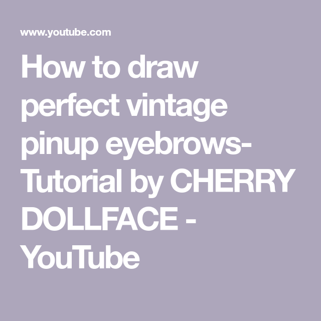 How to draw perfect vintage pinup eyebrows- Tutorial by CHERRY DOLLFACE - YouTube #eyebrowstutorial