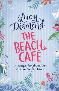 The Beach Café By Lucy Diamond This Is S Fifth Novel Mainly Set In Cornwall If You Enjoy Lit I Can Recommend Book As It A Feel Good