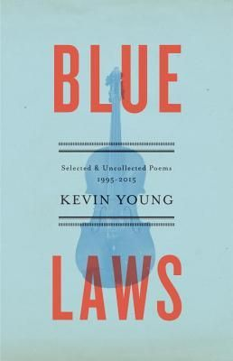 Blue Laws Selected And Uncollected Poems 1995 2015 By Kevin Young Http Www Bookscrolling Com The Best Poetry Books Of 2016 A Y Blue Law Political Poems Poems