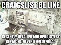 Craigslist Be Like Recently Detailed And Upholstery Replaced Never Been Offroad Jeeplife Jeep Memes Jeep Life Jeep Trails