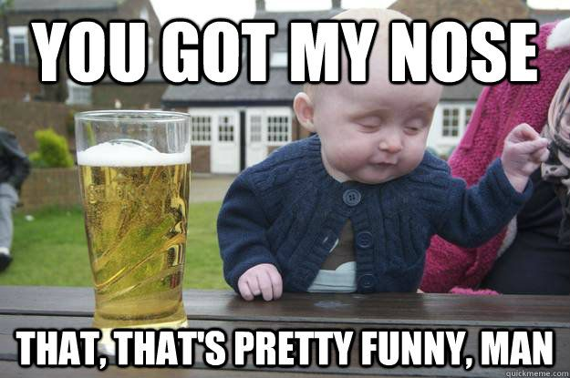 You Funny Guy Meme : Man stoles a baby nose funny you got my nose that thats pretty