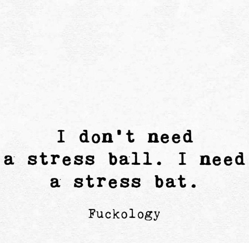 Stress Ball In 2020 With Images Funny Quotes Sarcastic Quotes