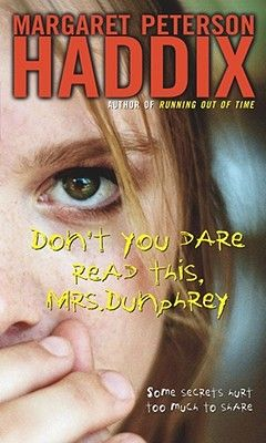 Don T You Dare Read This Mrs Dunphrey One Of My Absolute Favorite Ya Books I Have Read It Aloud Multiple Time Teens Reading Margaret Peterson Haddix Books