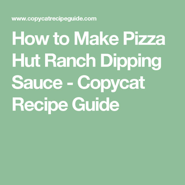 How To Make Pizza Hut Ranch Dipping Sauce Copycat Recipe Guide Olive Garden Lasagna