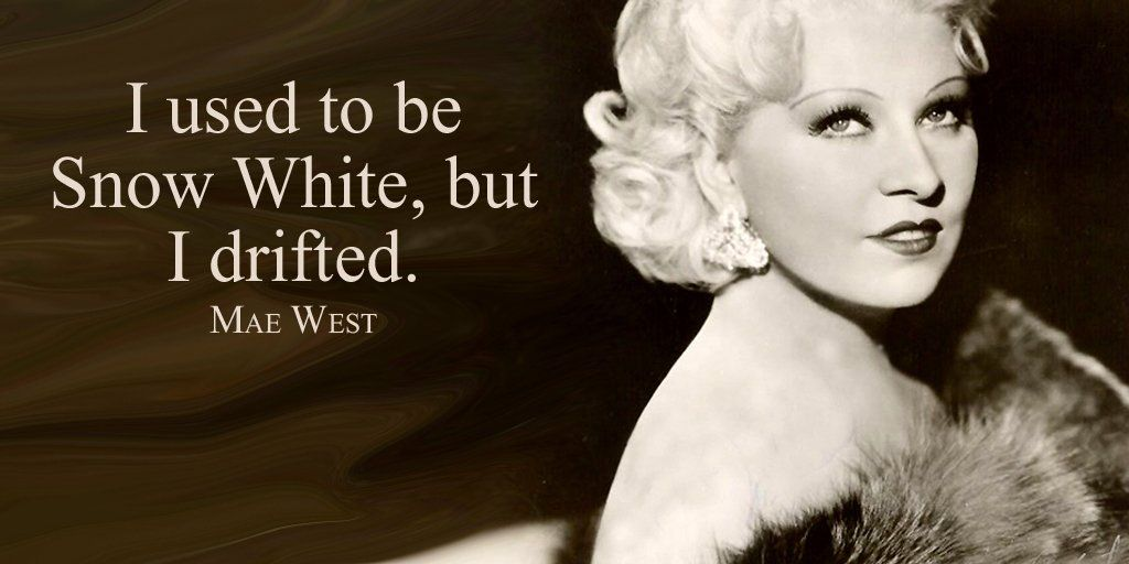 I used to be Snow White but I drifted. - Mae West https://t.co/bv0X8ZyTkY |  Best quotes ever, Mae west, Snow white