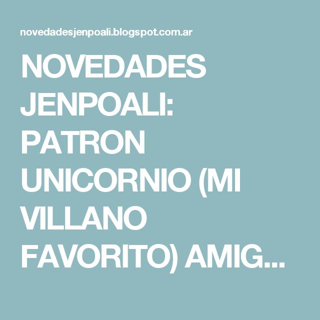 NOVEDADES JENPOALI: PATRON UNICORNIO (MI VILLANO FAVORITO) AMIGURUMI
