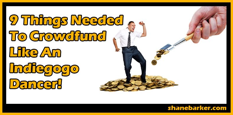 9 Things You Need to Crowdfund Like An Indiegogo Dancer!