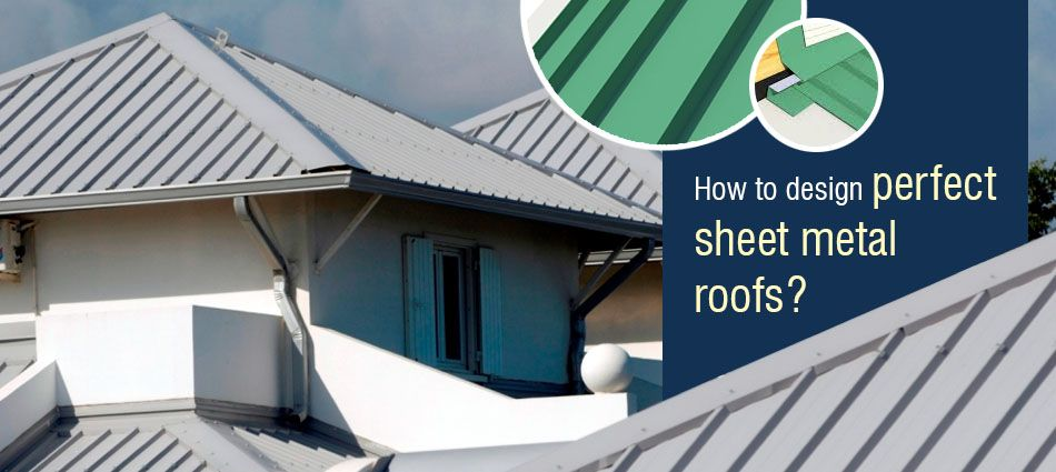 How to Design Perfect Sheet Metal Roofs? Popularly used as ...