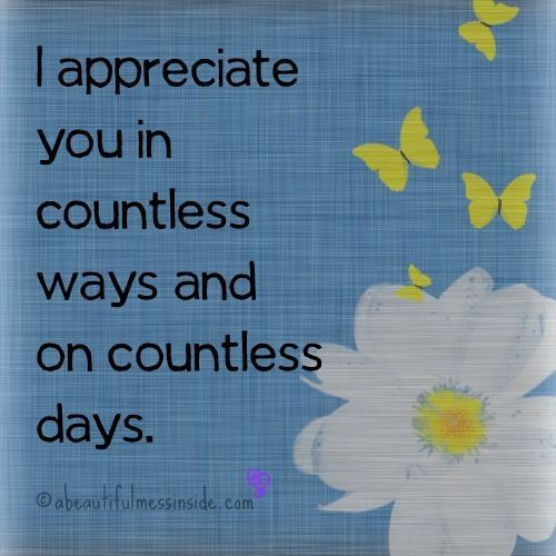I appreciate you. Your time and your effort. You try to be gruff, but you're a sweetie inside :-)