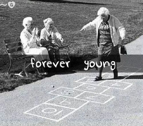Forever Young Growing old, Laugh, Forever young