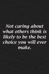 Not Caring About What Others Think Quotes Self Improvement
