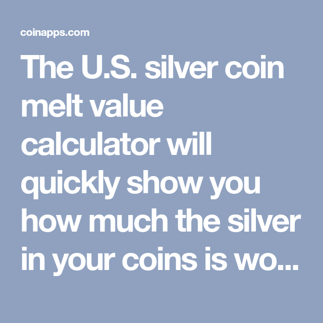 The U S Silver Coin Melt Value Calculator Will Quickly Show You How Much In Your Coins Is Worth Calculate Of Junk