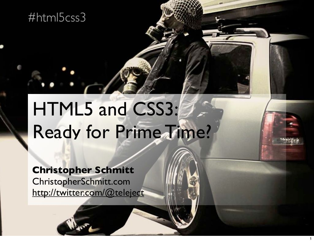 HTML5 and CSS3: ready for prime time? by Christopher Schmitt ( @teleject ) via Slideshare