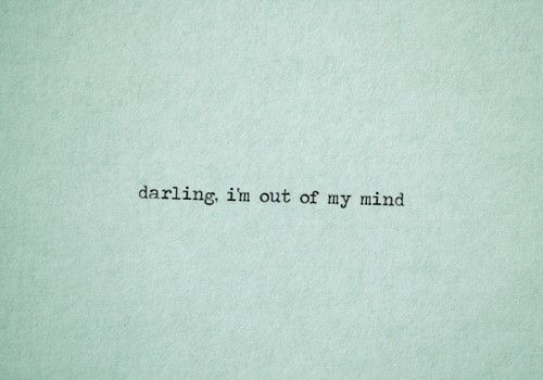 I Am Out Of My Mind Quotes Gesundheit365