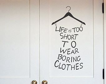 ) Life is too short to wear boring clothes. So true!