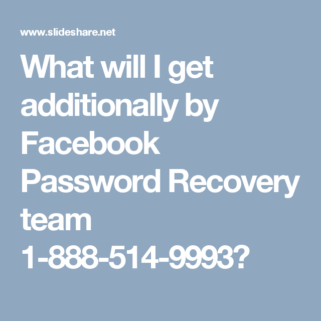 What will I get additionally by Facebook Password Recovery team 1-888-514-9993?