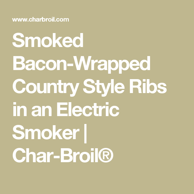 Smoked Bacon Wrapped Country Style Ribs In An Electric Smoker Recipe Smoked Bacon Country Style Ribs Ribs