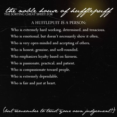 Hufflepuff cheat sheet; this verifies that I am completely Hufflepuff, I am all of those things!