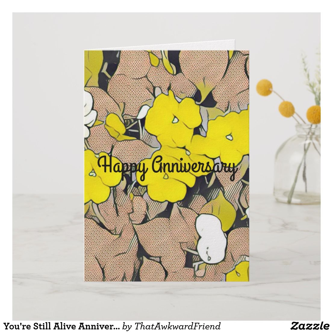 You Re Still Alive Anniversary Card Zazzle Com Funny Anniversary Cards Anniversary Cards Anniversary Card Sayings