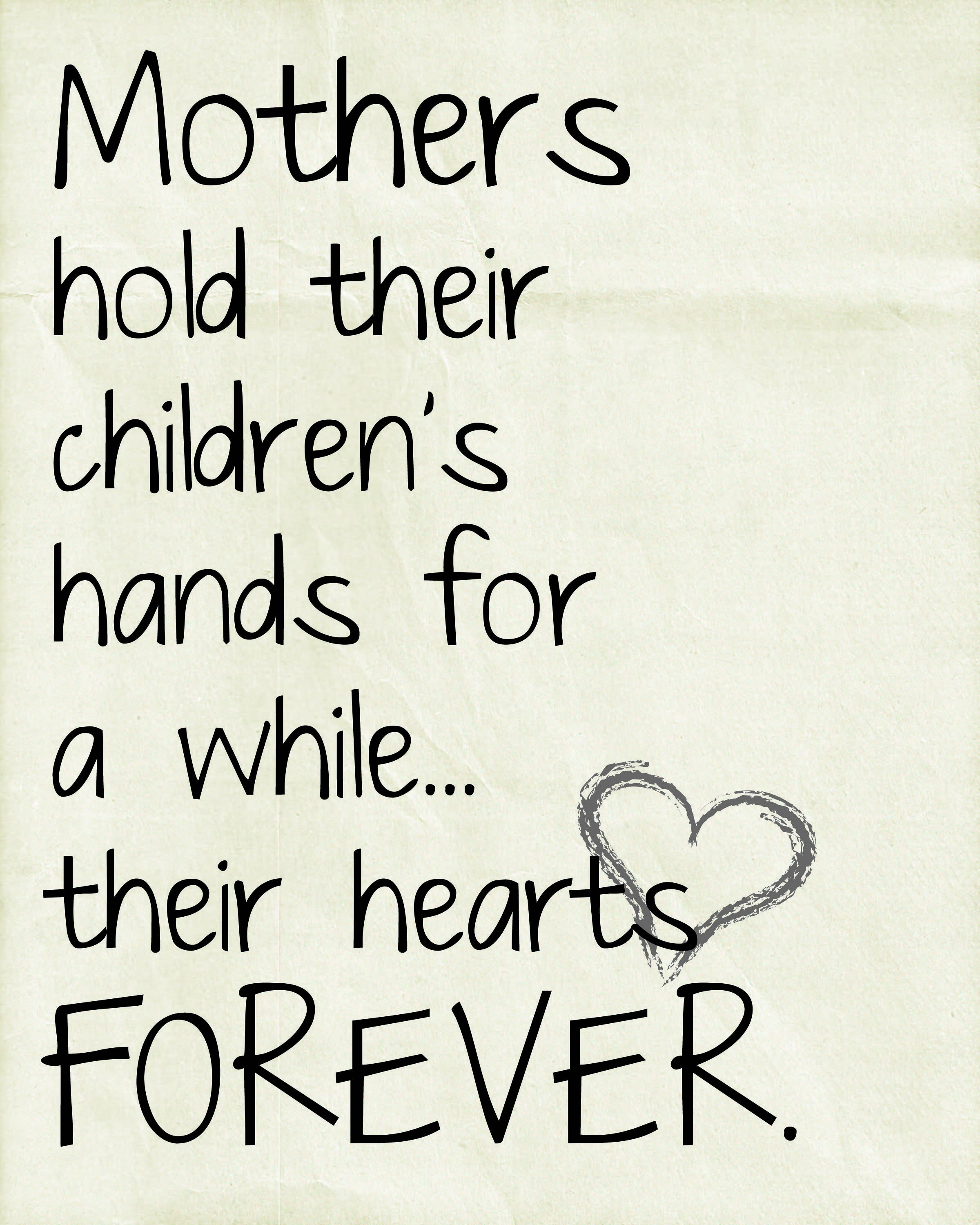 A Mother holds her children/'s hands for a short while but their hearts forever,mom,Mothers Day,holding hearts of children,mother child love