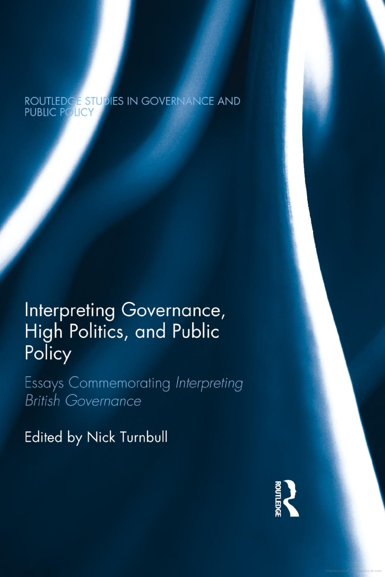 interpreting governance high politics and public policy essays interpreting governance high politics and public policy essays commemorating interpreting british governance edited