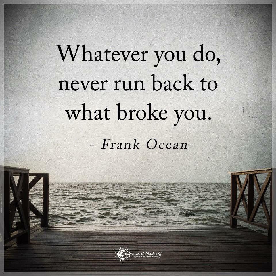 Interesting Quotes About Life Endearing Seja O Que For Que Você For Fazer Nunca Retorne Àquilo Que Acabou