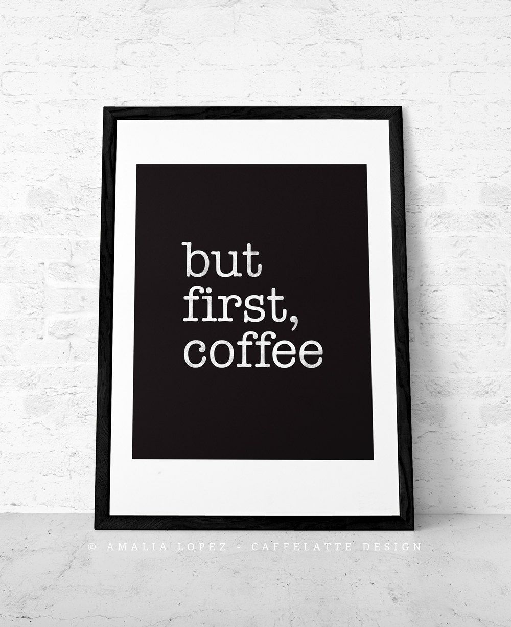 Free Printable Coffee Quotes: But First Coffee. Coffee Print Coffee Poster Coffee Quote