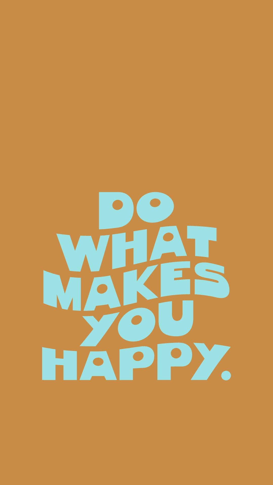 DO WHAT MAKES YOU HAPPY Wallpaper Iphone Screensaver