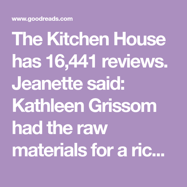 The Kitchen House has 16,441 reviews. Jeanette said ...