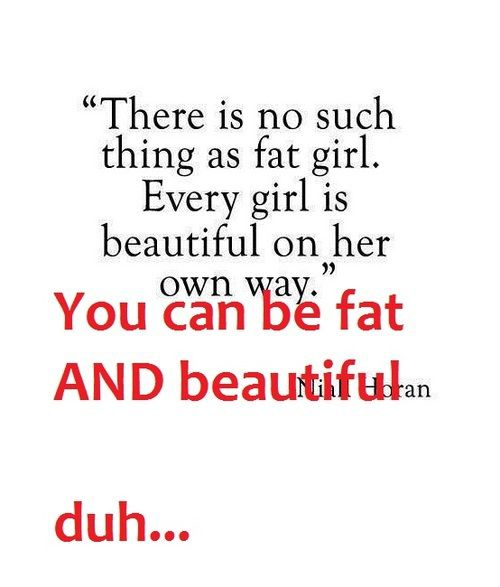 Fat Girl Quotes There is no such thing as fat girl. Every girl is beautiful on her  Fat Girl Quotes