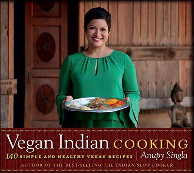 Vegan Indian Cooking By Anupy Singla Cookbook Review Vegan Indian Vegan Recipes Healthy Vegan Cookbook