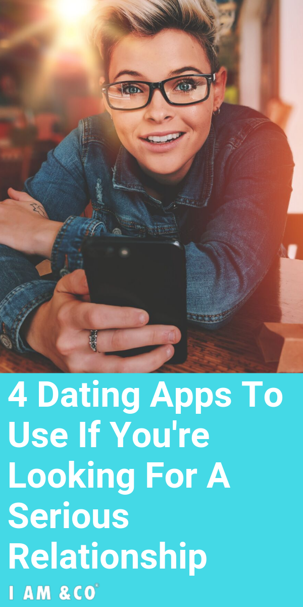 These Are The 4 Best Dating Apps For Serious Relationships