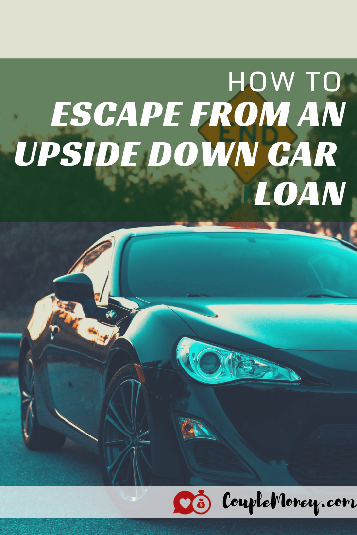 Escaping From An Upside Down Car Loan Car Loans Couples Money