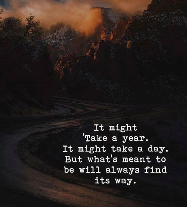 Find always way meant its whats to be will If Its