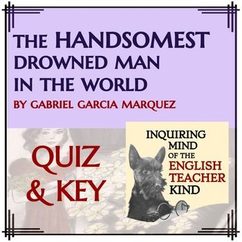 the handsomest drowned man in the world by gabriel garcia marquez   the handsomest drowned man in the world by gabriel garcia marquez quiz