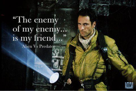 The Enemy Of My Enemy Is My Friend Avp Movie Quotes Epic Movie Predator Movie