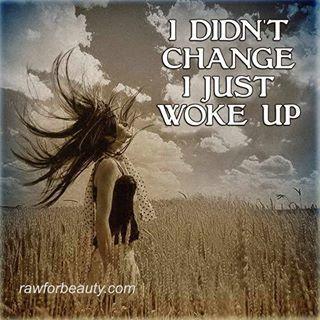 I didn't change, I just woke up.