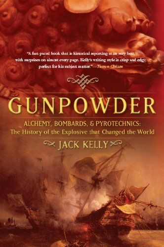 Gunpowder: Alchemy, Bombards, and Pyrotechnics: The History of the Explosive that Changed the World by Jack Kelly. $11.56