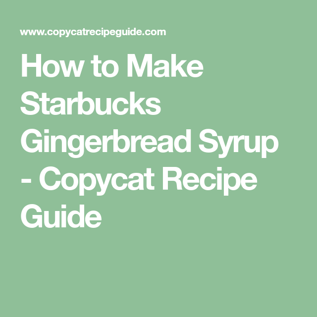 How To Make Starbucks Gingerbread Syrup