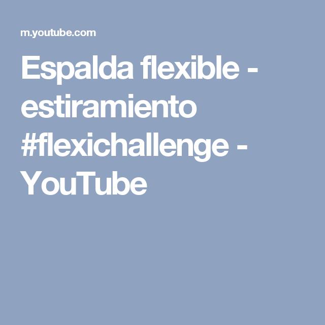 Espalda flexible - estiramiento #flexichallenge - YouTube